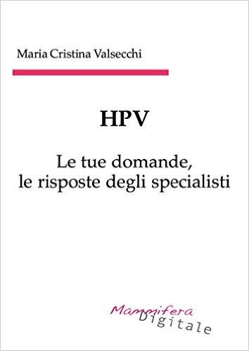 HPV - le tue domande, le risposte degli specialisti Maria Cristina Valsecchi