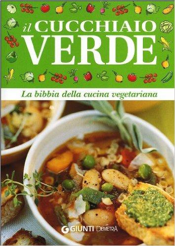 il cucchiaio verde la bibbia della cucina vegetariana dietaokit