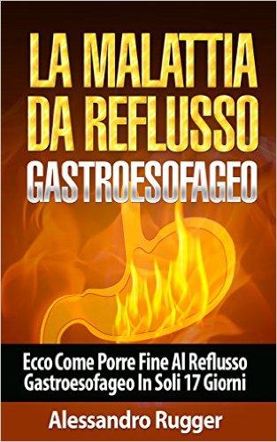 la malattia del reflusso gastroesofageo - alessandro rugger dietaokit
